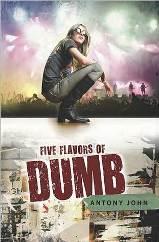 Five Flavors Of Dumb by Antony John Book Cover