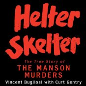 Helter Skelter: The True Story Of The Manson Murders Vincent Bugliosi Curt Gentry Audiobook Review