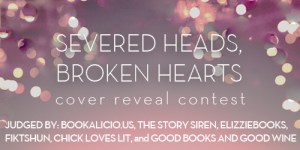 Severed Heads, Broken Hearts Cover Reveal Contest
