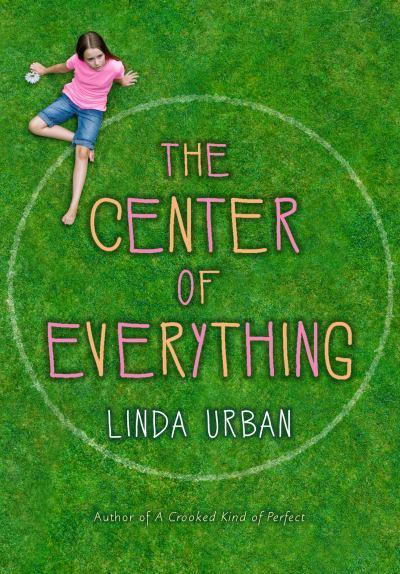 The Center Of Everything by Linda Urban | Good Books And Good Wine
