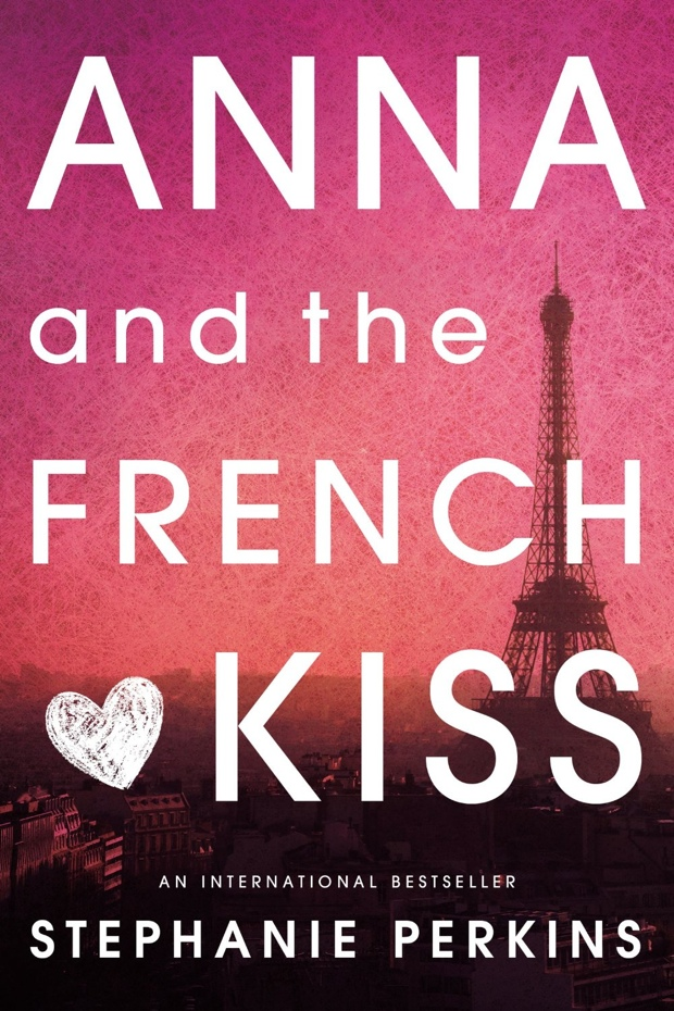 Anna And The French Kiss by Stephanie Perkins | Good Books And Good Wine