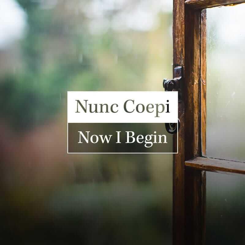 Nunc Coepi: Now I Begin