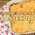 Sausage Sweet Corn Casserole is a hearty rice casserole that everyone one loves. Savory sausage and three types of sweet corn make this cheesy casserole the ultimate comfort food for family dinner.