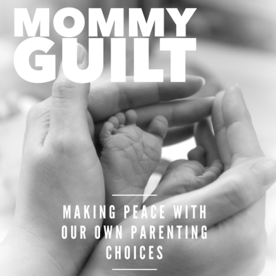 Mommy Guilt – making peace with our own parenting choices and leaving everyone else's the heck alone