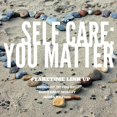 March #TAKETIME Link Up! Self-Care: You Matter!