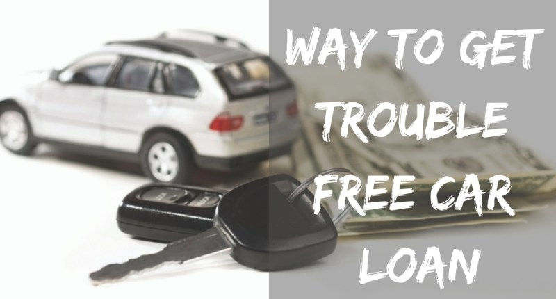 way to get trouble free car loan