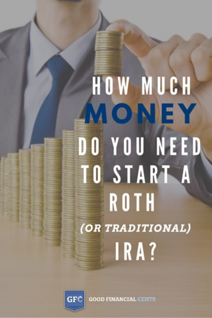How Much Money Do You Need To Start A Roth Or Traditional IRA  Good Financial Cents