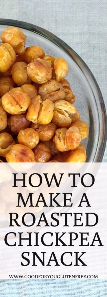 How to Make a Roasted Chickpea Snack - Good For You Gluten Free