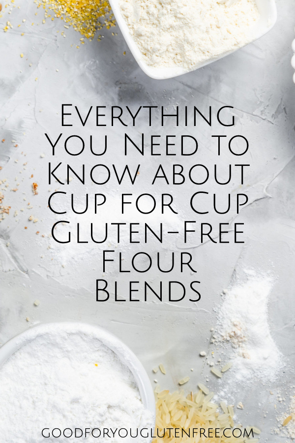 Everything You Need to Know about Cup for Cup Gluten-Free Flour Blends - Good For You Gluten Free