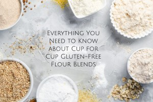 Everything You Need to Know about Cup for Cup Gluten-Free Flour Blends -header