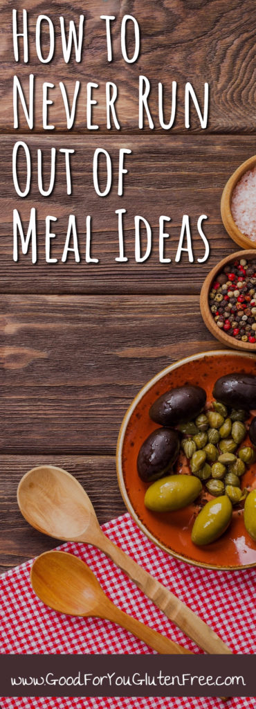 How to Never Run Out of Meal Ideas - Meal Planning 101 - Good For You Gluten Free