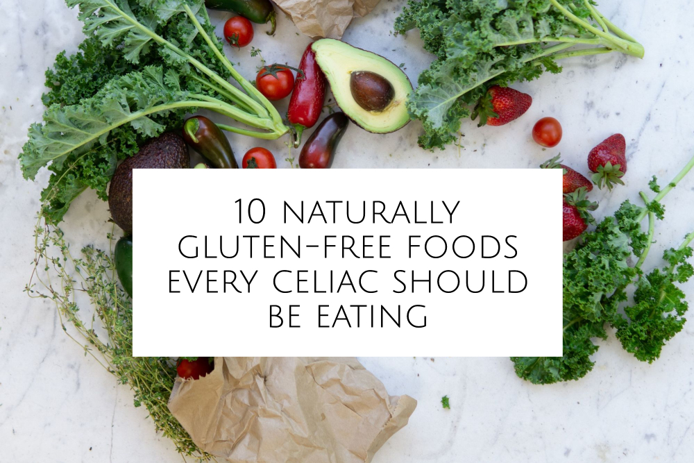 10 Naturally Gluten-Free Foods Every Celiac Should Be Eating