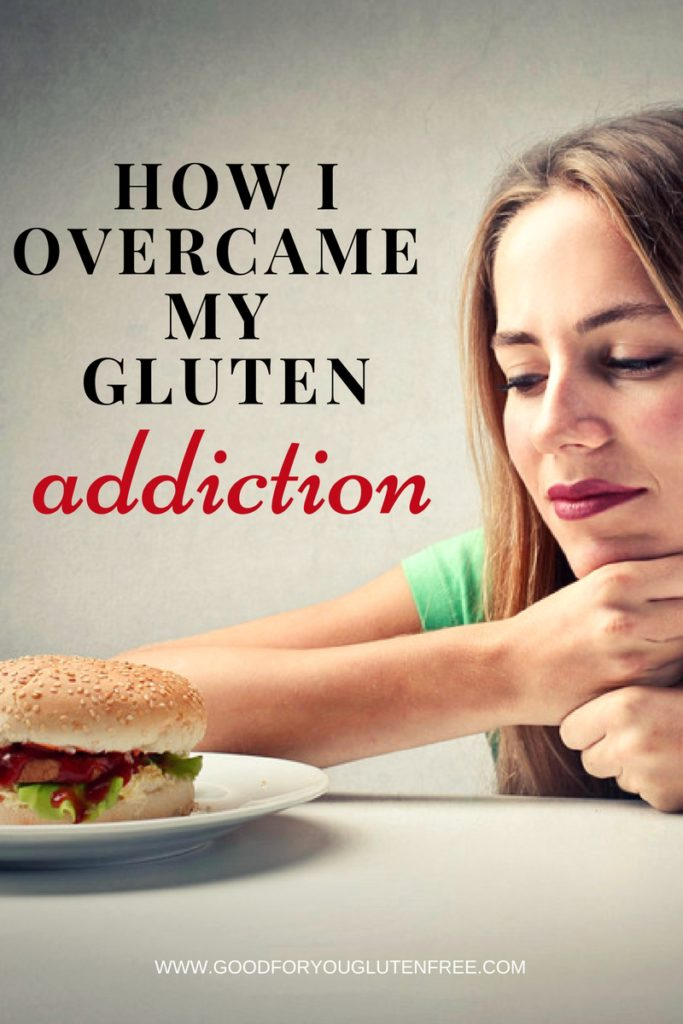 How I Overcame My Gluten Addiction