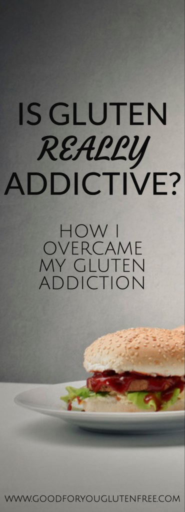 Is Gluten Really Addictive? How I Overcame My Gluten Addiction - Good For You Gluten Free
