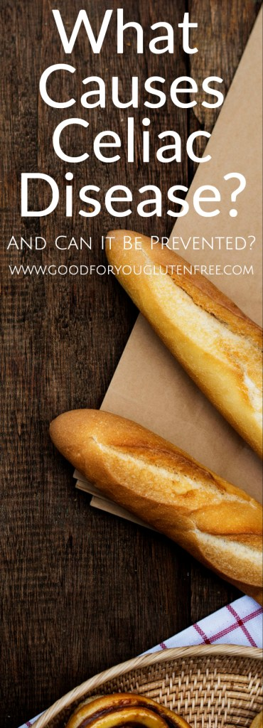What Causes Celiac Disease and Celiac Disease Prevented? Good For You Gluten Free