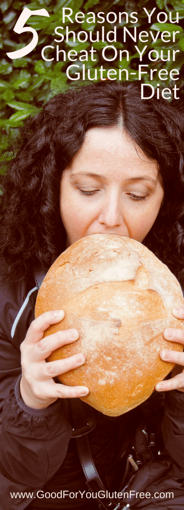 5 Reasons You Should Never Cheat on Your Gluten-Free Diet - Good For You Gluten Free