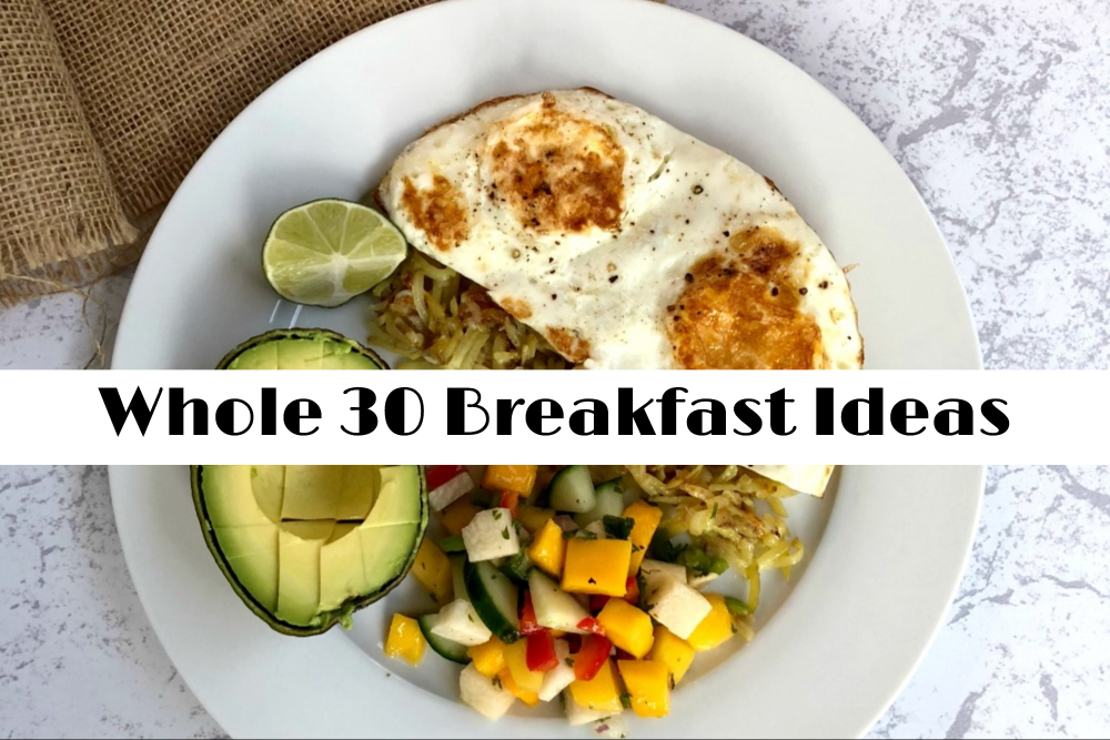 Whole 30 Breakfast Ideas and Recipes – Delicious and Good For You!