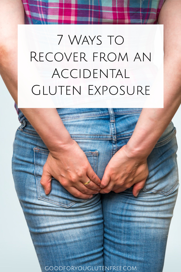 7 Ways to Recover from an Accidental Gluten Exposure - Good For You Gluten Free #glutenfree #celiac #gluten #coeliac