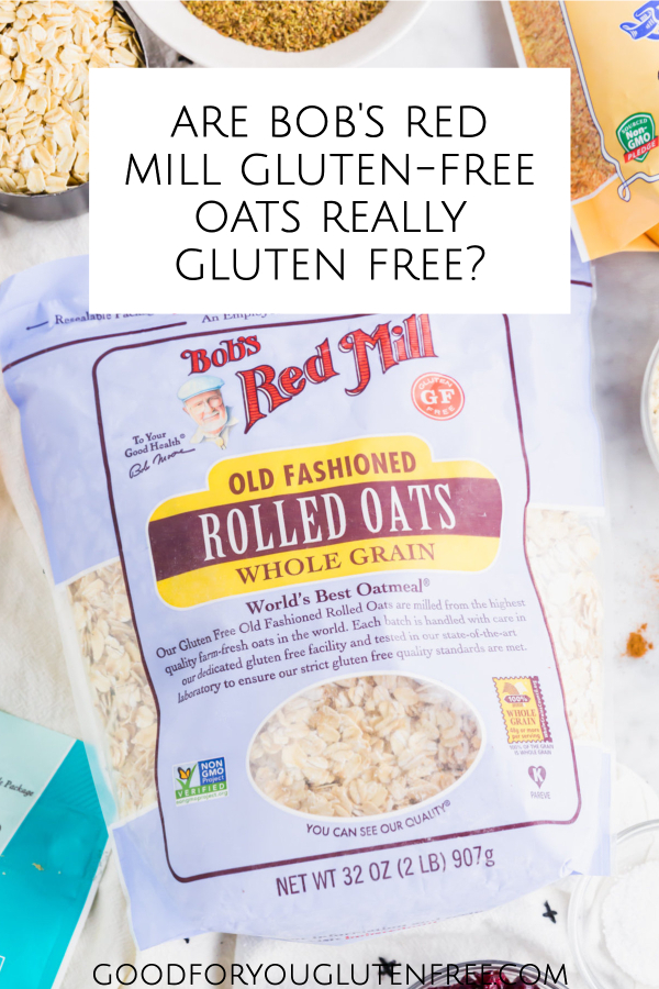 Are Bob's Red Mill gluten-free oats really gluten free? Good For You Gluten Free