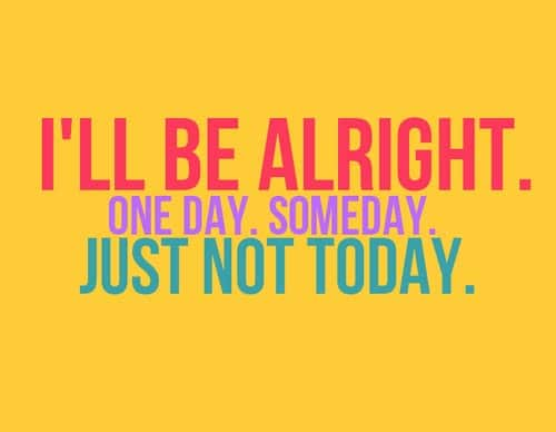 Ill Be Fine Just Not Today