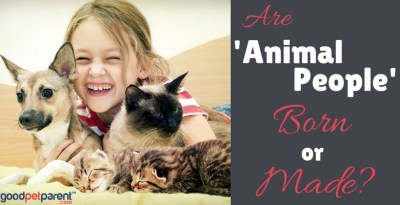 GoodPetParent feature image: are animal people born or made?