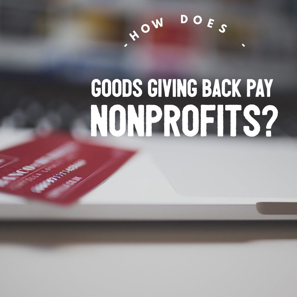 How does Goods Giving Back Pay Nonprofits?
