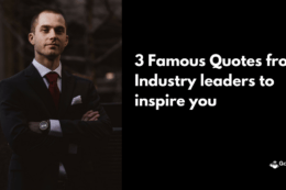 3 Famous quotes from Industry leaders to inspire you