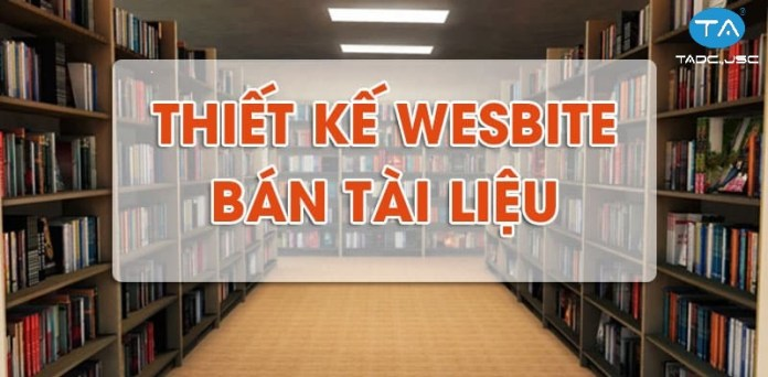 Lý do bạn nên thiết kế website bán tài liệu
