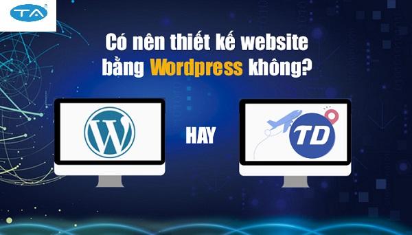 Có nên thiết kế website với wordpress không? Vì sao?