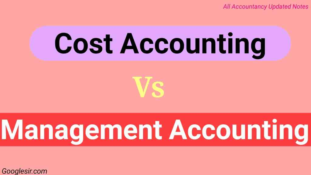 Differences - Cost Accounting VS Management Accounting