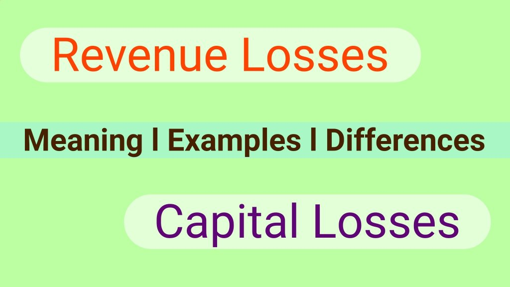 Differences Between Capital losses And Revenue losses with Examples