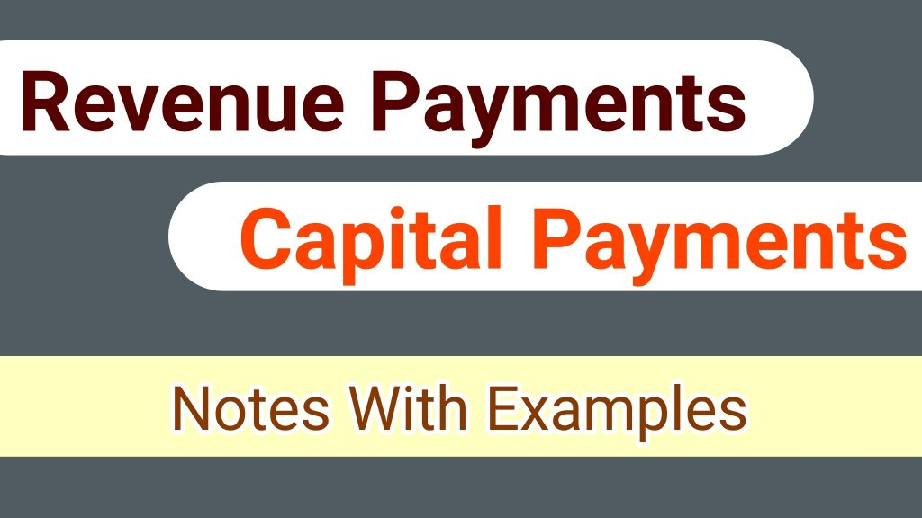 capital payments And Revenue payments with Examples