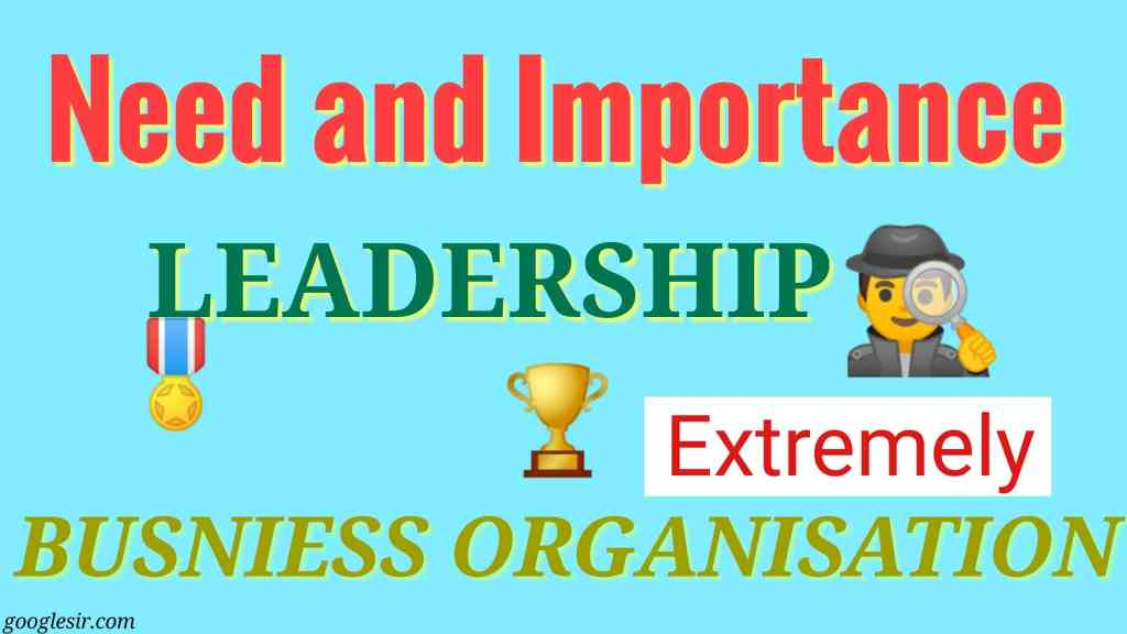 Need and Importance of Leadership