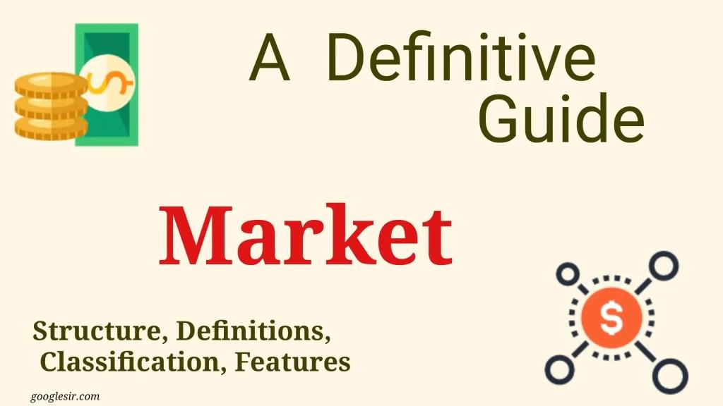Market: Definitions, Classification, Structure, Features