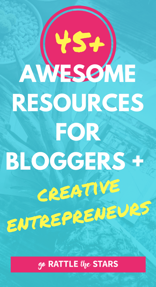45+ Awesome Resources For Bloggers + Creative Entrepreneurs