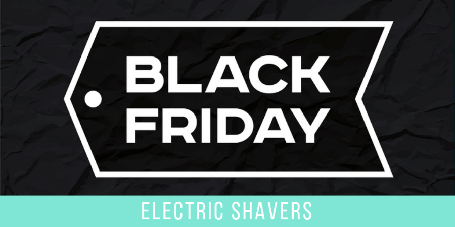 Black Friday Cyber Monday Best Electric Shaver Deals