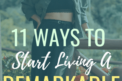 11 Tips to Live a More Remarkable Life