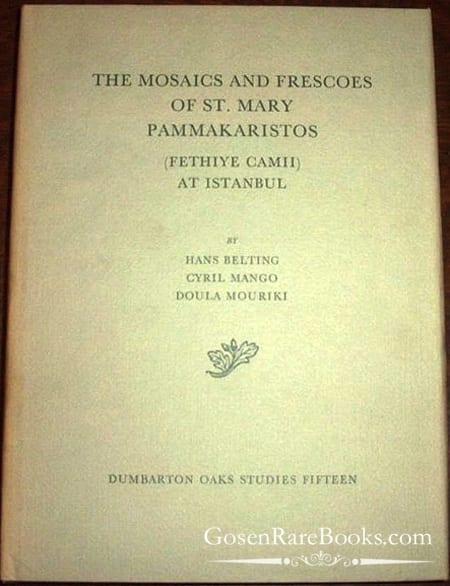 The Mosaics and Frescoes of St. Mary Pammakaristos (Fethiye Camii) at Istanbul