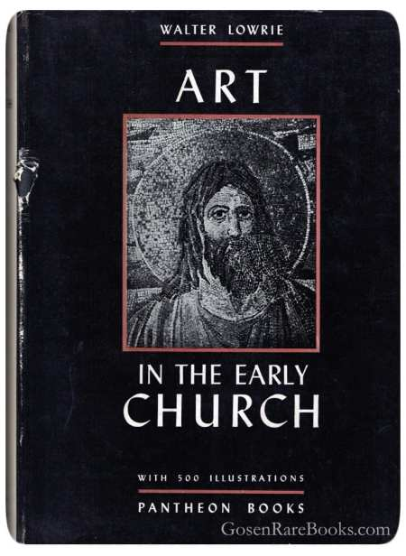 Walter Lowrie - Art in the Early Church