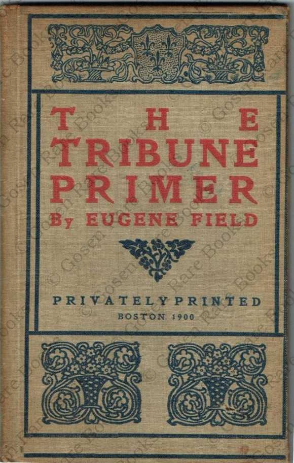 Eugene Field | The Tribune Primer, Boston | Privately printed 1900