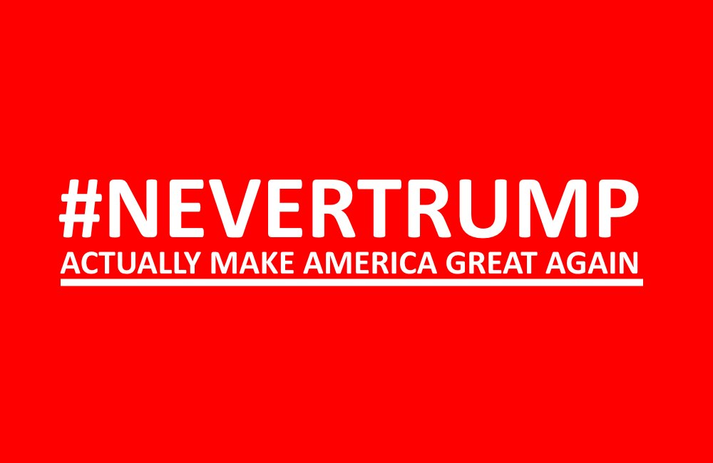 NEVER TRUMP is our best chance to actually make America great again