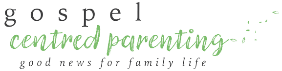 Gospel-Centred Parenting