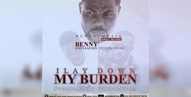 Benny ft Papa Owura - I lay down my Burden music