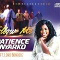 Patience Nyarko ft Lord Bondzie - Follow Me