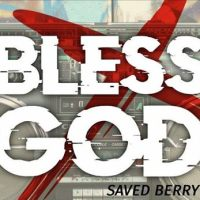 Saved Berry - Bless God