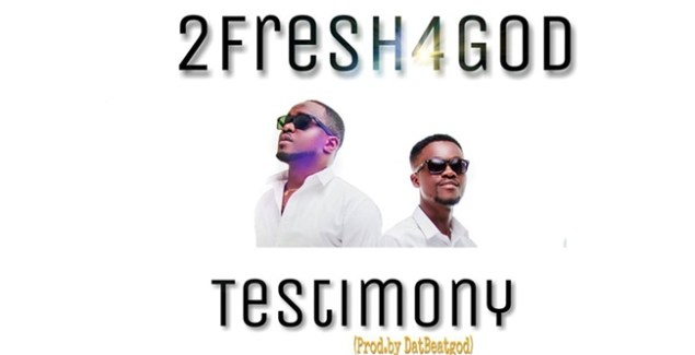 2fresh4God (jaysongs, mawuli) - Testimony(prod by DatBeatGod)