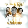 Sir Solomon ft Selina & Ps Prosper - Lift Him High (Official Music Video)