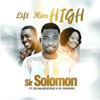 Sir Solomon ft Selina & Ps Prosper - Lift Him High (Official Music Video)