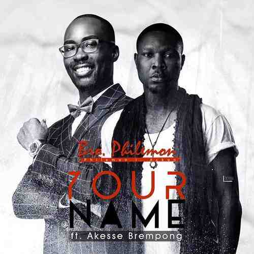 Bro Philemon ft Akesse Brempong – Your Name