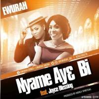 Ewurah ft Joyce Blessing – Nyame Ay3 Bi (Prod. By Kaywa) (Music Download)